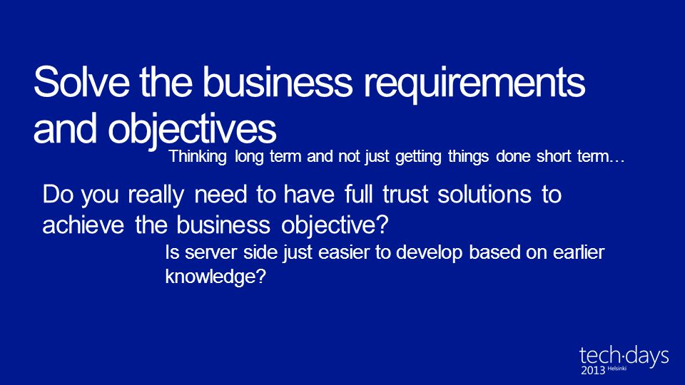 Solve the business requirements and objectives Thinking long term and not just getting things done short term… Do you really need to have full trust s