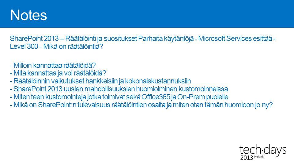 Notes SharePoint 2013 – Räätälöinti ja suositukset Parhaita käytäntöjä - Microsoft Services esittää - Level 300 - Mikä on räätälöintiä? - Milloin kann
