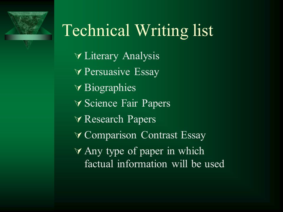Technical Writing list  Literary Analysis  Persuasive Essay  Biographies  Science Fair Papers  Research Papers  Comparison Contrast Essay  Any