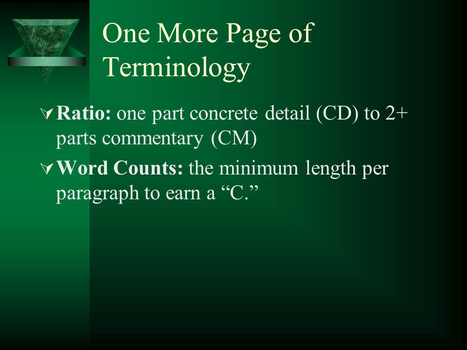 One More Page of Terminology  Ratio: one part concrete detail (CD) to 2+ parts commentary (CM)  Word Counts: the minimum length per paragraph to ear