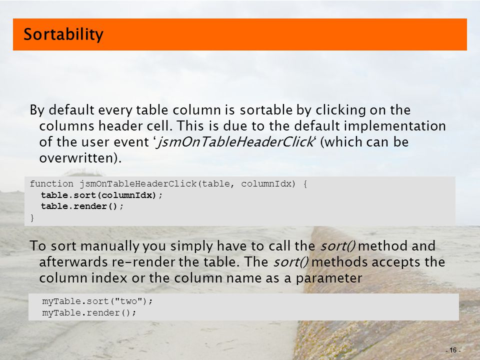 - 16 - Sortability By default every table column is sortable by clicking on the columns header cell.