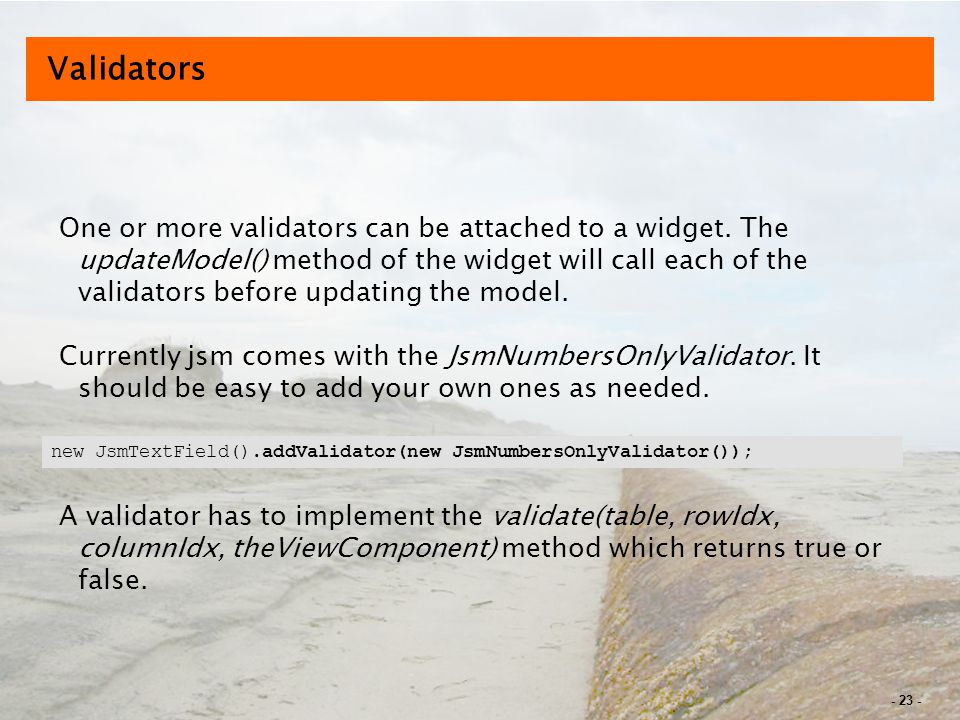 - 23 - Validators One or more validators can be attached to a widget.