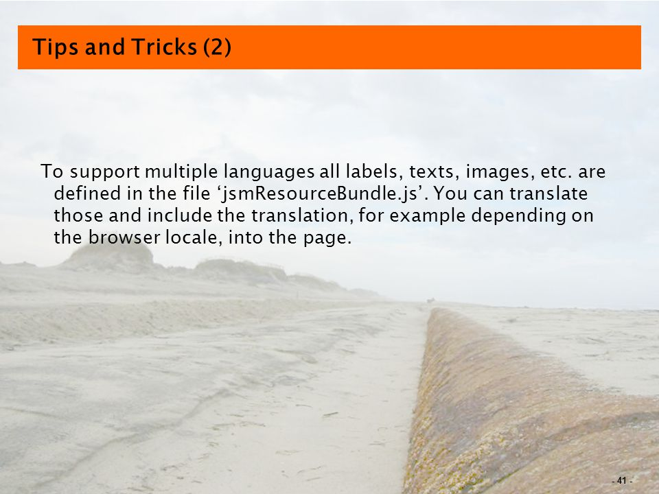- 41 - Tips and Tricks (2) To support multiple languages all labels, texts, images, etc.