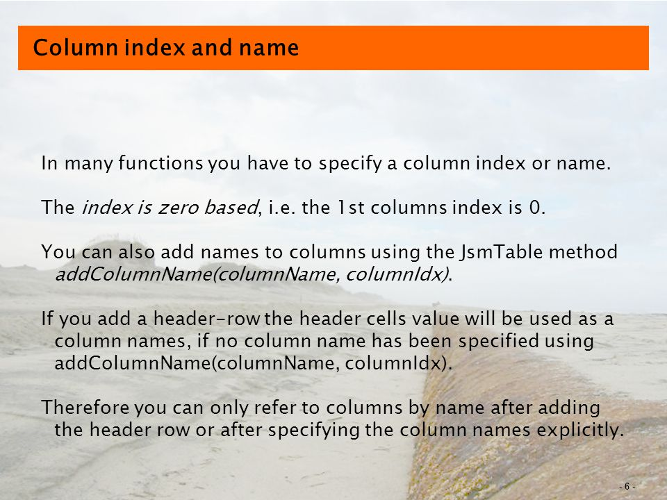- 6 - Column index and name In many functions you have to specify a column index or name.