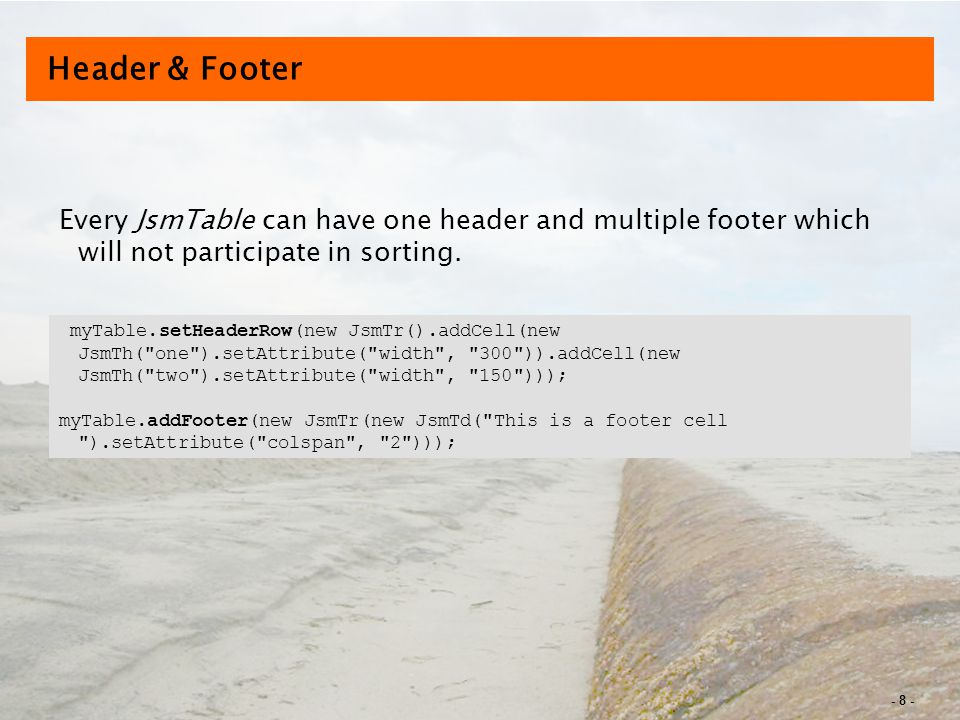 - 8 - Header & Footer Every JsmTable can have one header and multiple footer which will not participate in sorting.