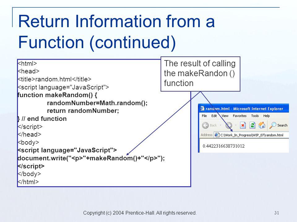 Copyright (c) 2004 Prentice-Hall. All rights reserved. 31 Return Information from a Function (continued) random.html function makeRandom() { randomNum