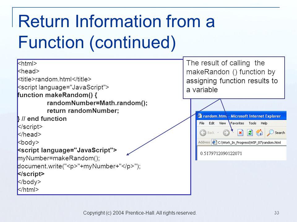 Copyright (c) 2004 Prentice-Hall. All rights reserved. 33 Return Information from a Function (continued) random.html function makeRandom() { randomNum