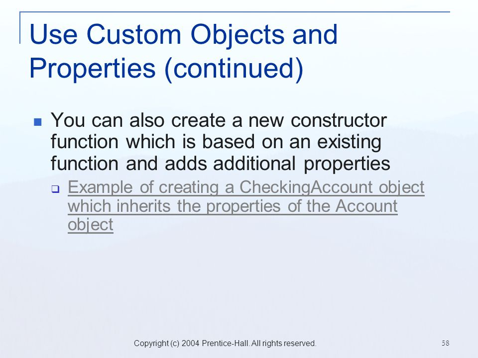 Copyright (c) 2004 Prentice-Hall. All rights reserved. 58 Use Custom Objects and Properties (continued) You can also create a new constructor function