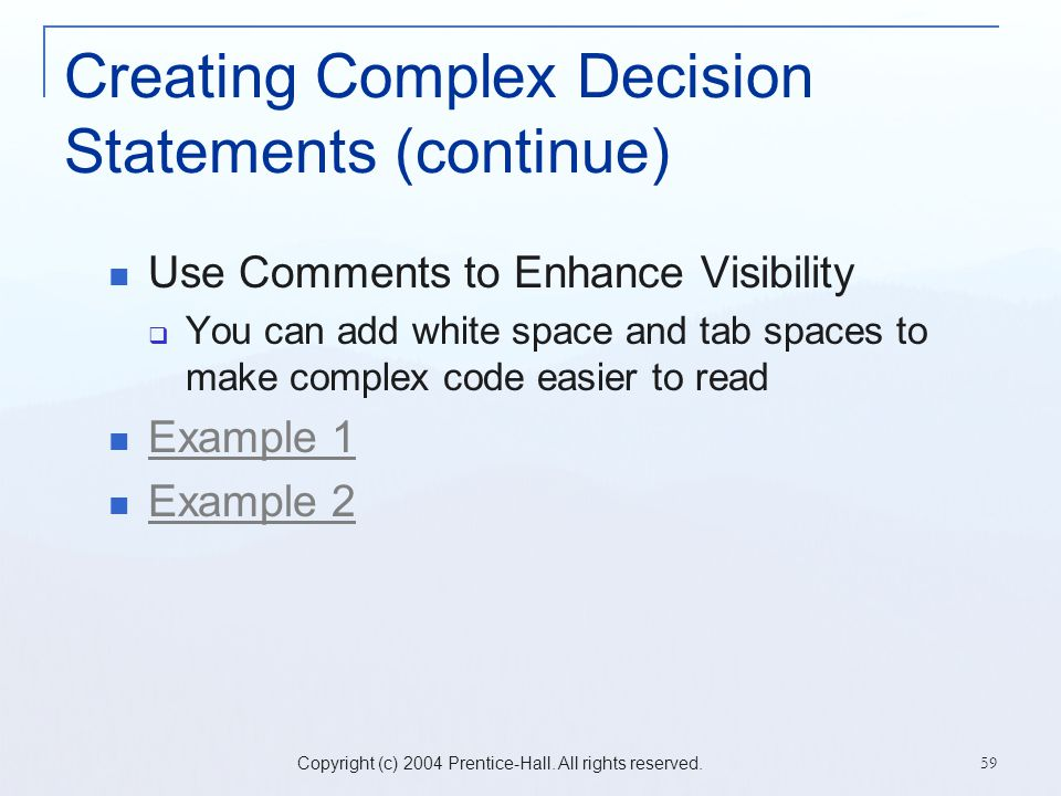 Copyright (c) 2004 Prentice-Hall. All rights reserved. 59 Creating Complex Decision Statements (continue) Use Comments to Enhance Visibility  You can
