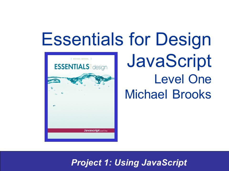 Project 1: Using JavaScript Essentials for Design JavaScript Level One Michael Brooks