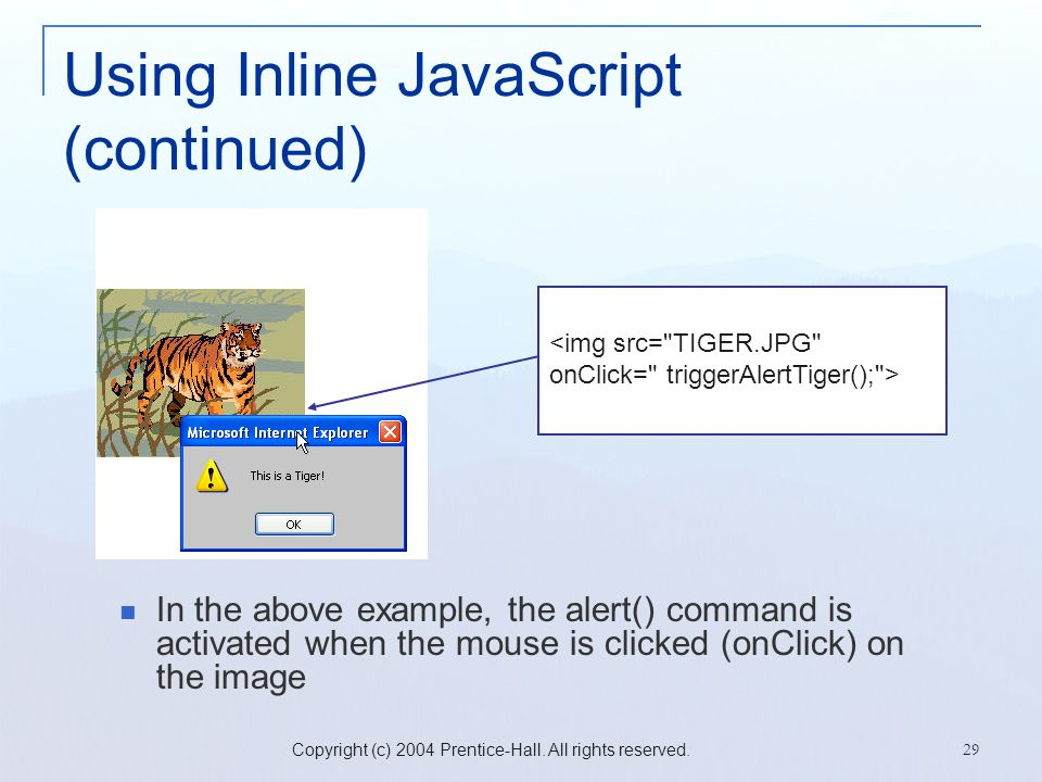 Copyright (c) 2004 Prentice-Hall. All rights reserved. 29 Using Inline JavaScript (continued) In the above example, the alert() command is activated w