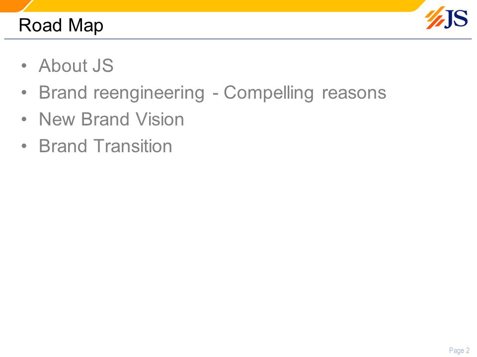Page 2 Road Map About JS Brand reengineering - Compelling reasons New Brand Vision Brand Transition