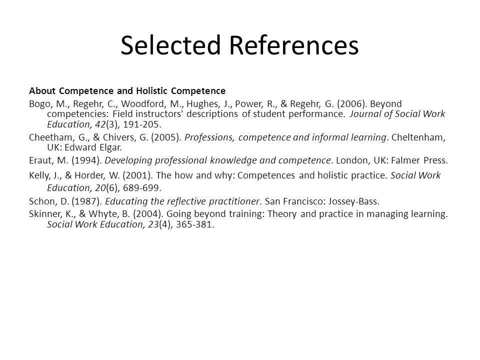 Selected References About Evaluating Competence Bogo, M., Regehr, C., Hughes, J., Power, R., & Globerman, J.