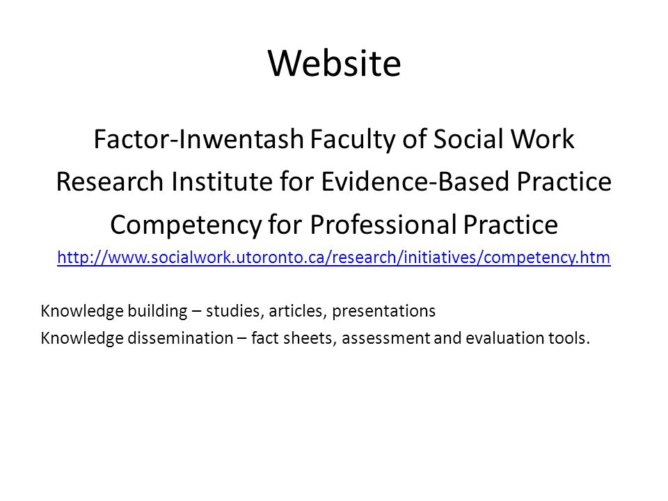 Website Factor-Inwentash Faculty of Social Work Research Institute for Evidence-Based Practice Competency for Professional Practice http://www.socialw