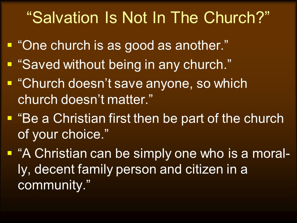 Consider Some If's (cont.)  If people can be saved outside of the Lord's church then Christ died to establish a worthless institution.