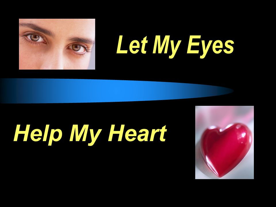 Let My Eyes Help My Heart