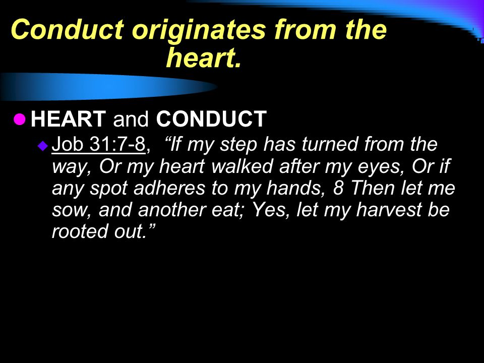 Conduct originates from the heart.