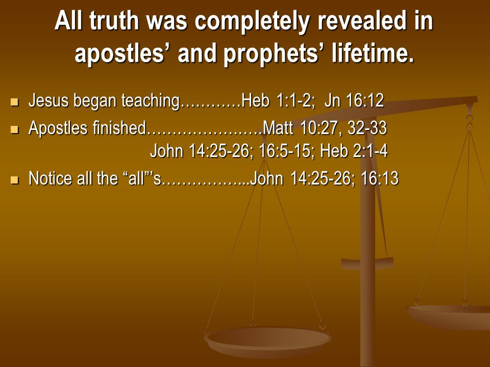 All truth was completely revealed in apostles' and prophets' lifetime.