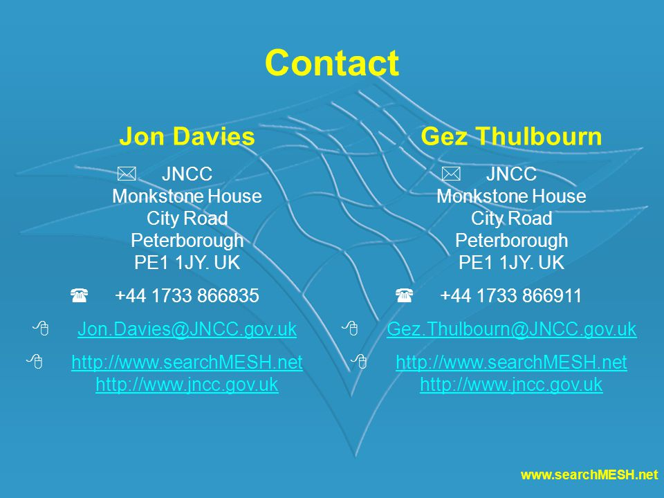 www.searchMESH.net Contact Jon Davies  JNCC Monkstone House City Road Peterborough PE1 1JY.