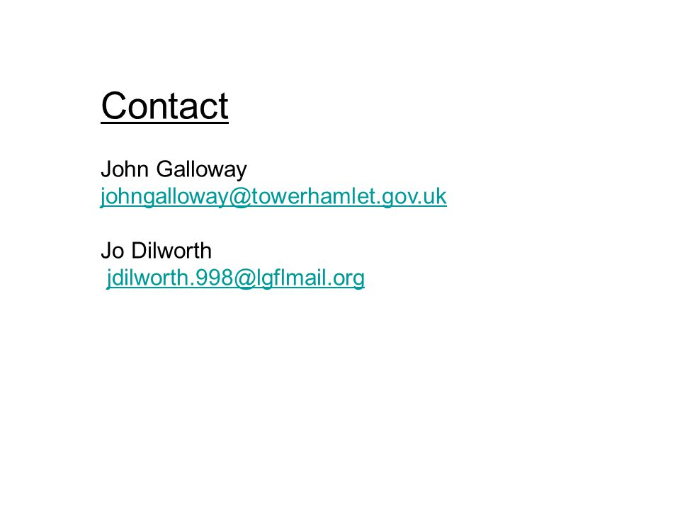 Contact John Galloway johngalloway@towerhamlet.gov.uk Jo Dilworth jdilworth.998@lgflmail.org