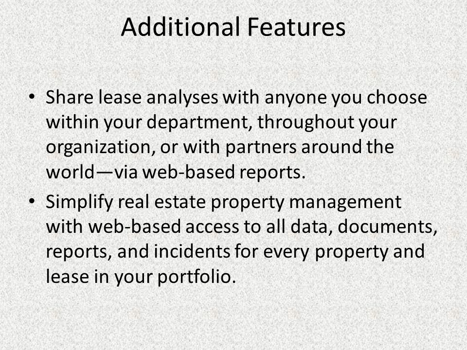 Additional Features Share lease analyses with anyone you choose within your department, throughout your organization, or with partners around the world—via web-based reports.