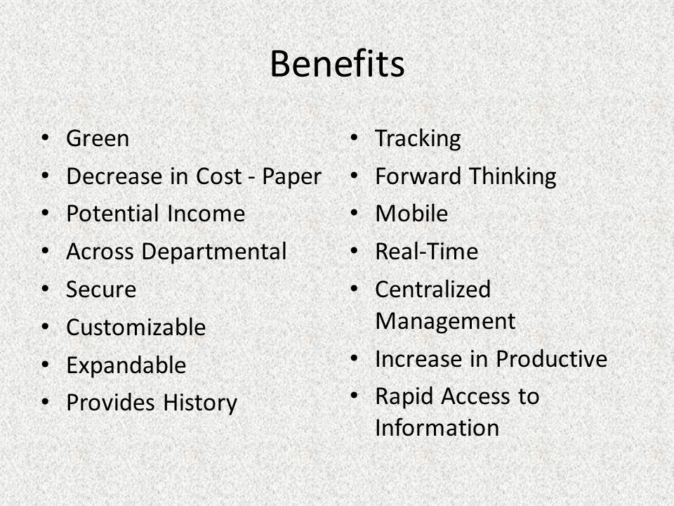 Benefits Green Decrease in Cost - Paper Potential Income Across Departmental Secure Customizable Expandable Provides History Tracking Forward Thinking Mobile Real-Time Centralized Management Increase in Productive Rapid Access to Information