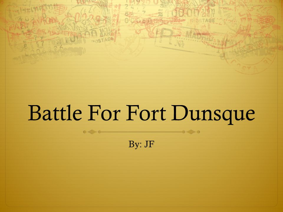 Battle For Fort Dunsque By: JF