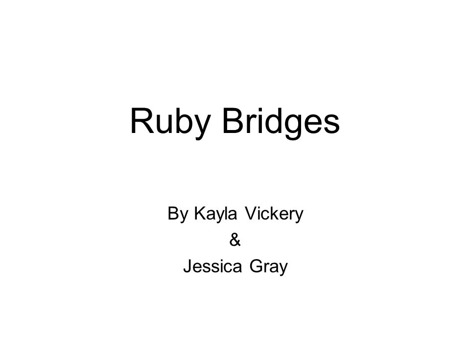 Ruby Bridges By Kayla Vickery & Jessica Gray