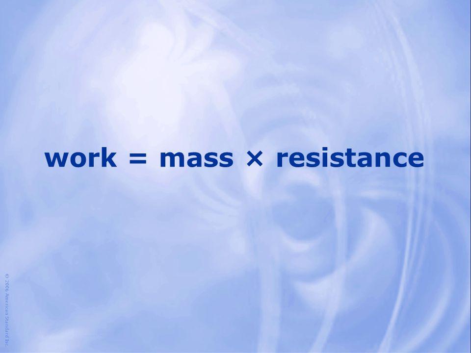 work = mass × resistance