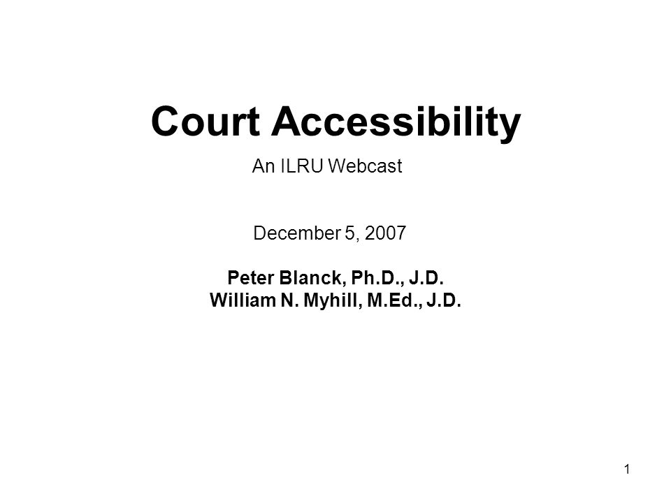 1 Court Accessibility Peter Blanck, Ph.D., J.D. William N.