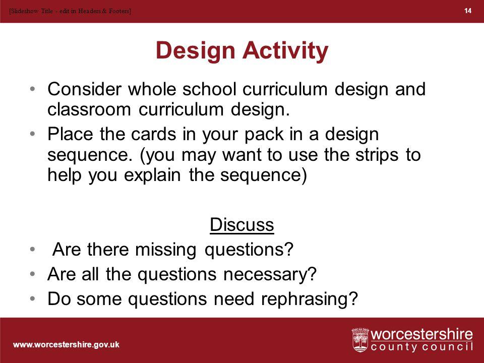 www.worcestershire.gov.uk Design Activity Consider whole school curriculum design and classroom curriculum design.