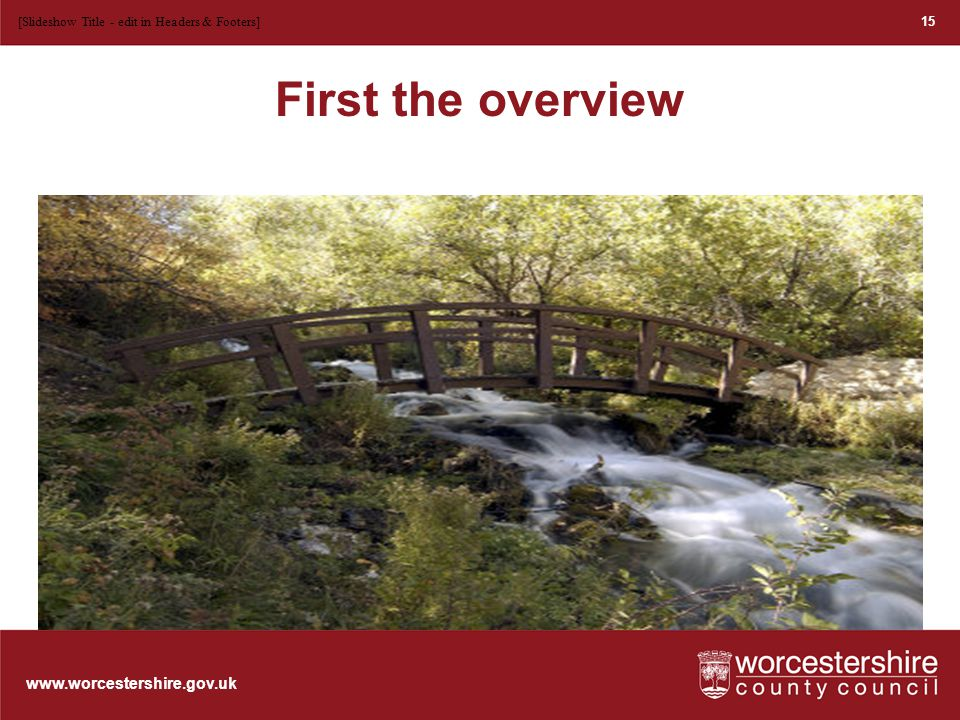 www.worcestershire.gov.uk First the overview 15 [Slideshow Title - edit in Headers & Footers]