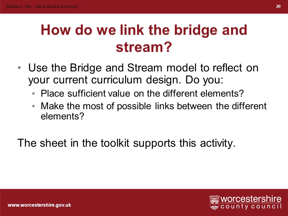www.worcestershire.gov.uk How do we link the bridge and stream.
