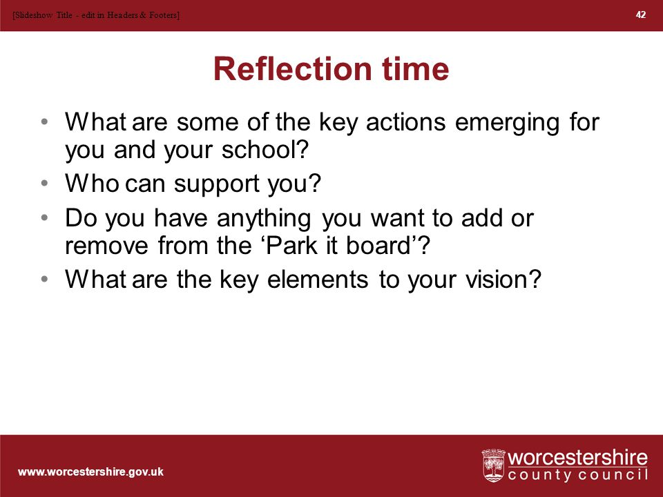 www.worcestershire.gov.uk Reflection time What are some of the key actions emerging for you and your school.
