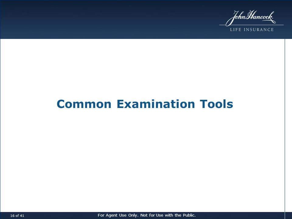For Agent Use Only. Not for Use with the Public. 16 of 41 Common Examination Tools