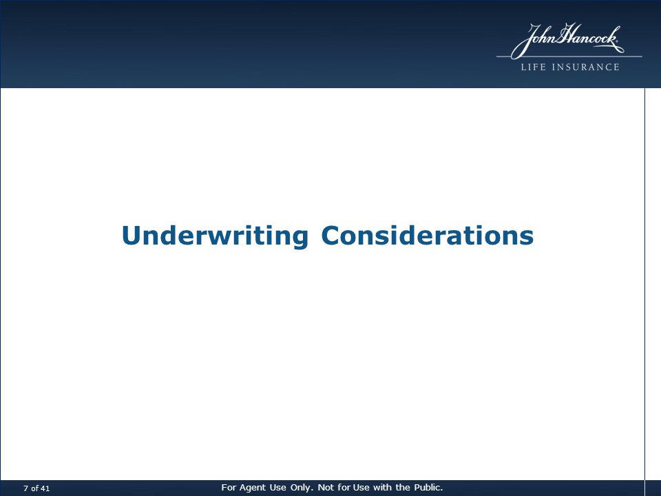 For Agent Use Only. Not for Use with the Public. 7 of 41 Underwriting Considerations