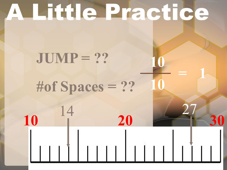 A Little Practice 102030 JUMP = ?? #of Spaces = ?? 10 ____ 10 =1 14 27