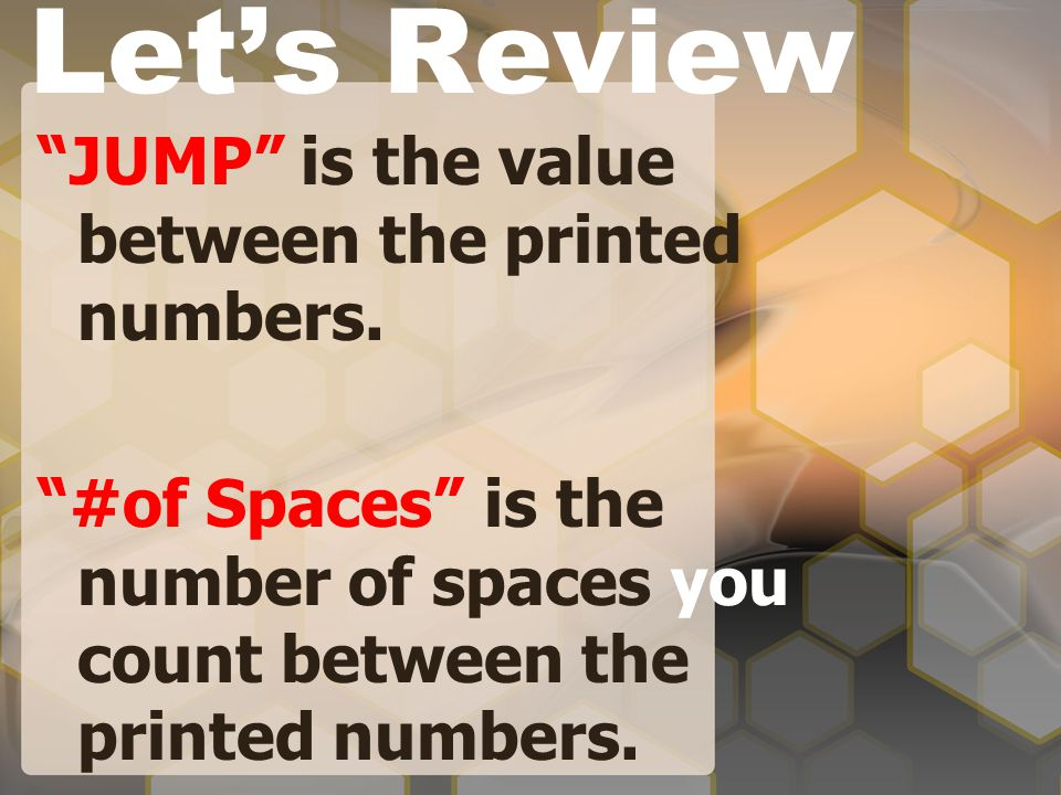 "Let's Review ""JUMP"" is the value between the printed numbers. ""#of Spaces"" is the number of spaces you count between the printed numbers."
