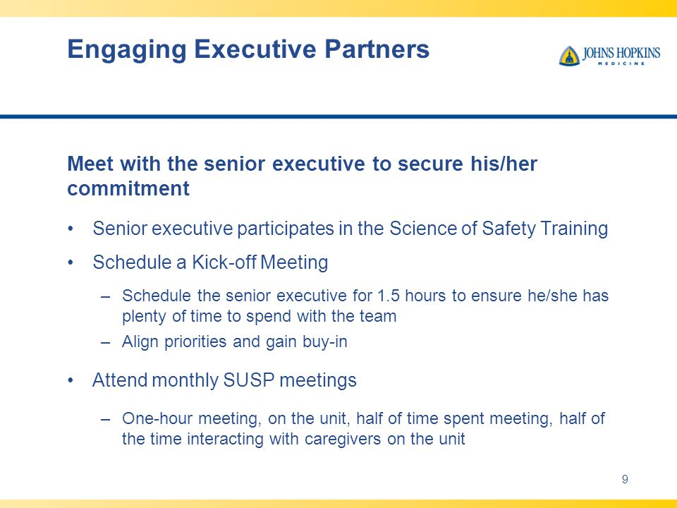 Engaging Executive Partners Meet with the senior executive to secure his/her commitment Senior executive participates in the Science of Safety Trainin