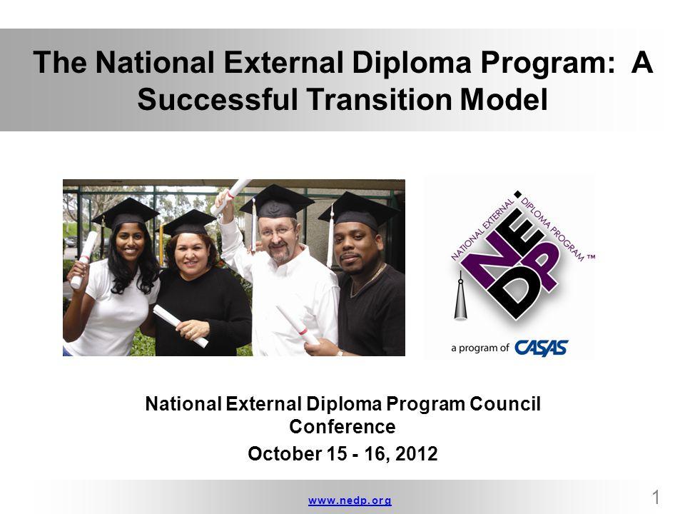 www.nedp.orgwww.nedp.org 1 The National External Diploma Program: A Successful Transition Model National External Diploma Program Council Conference O