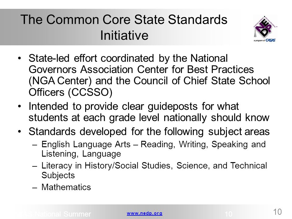 www.nedp.orgwww.nedp.org 10 The Common Core State Standards Initiative State-led effort coordinated by the National Governors Association Center for B