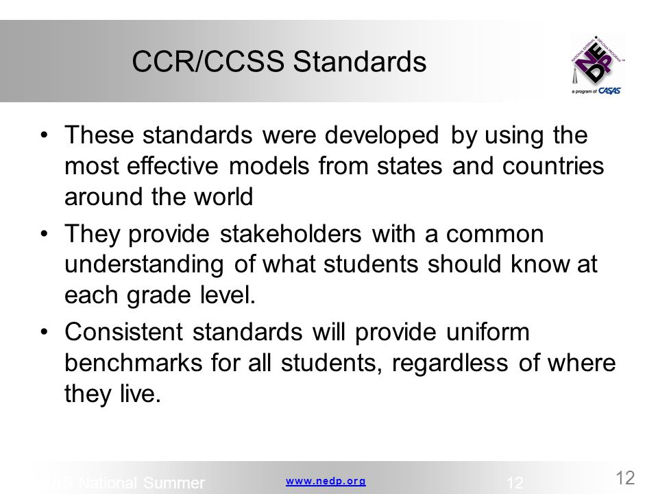 www.nedp.orgwww.nedp.org 12 CCR/CCSS Standards These standards were developed by using the most effective models from states and countries around the