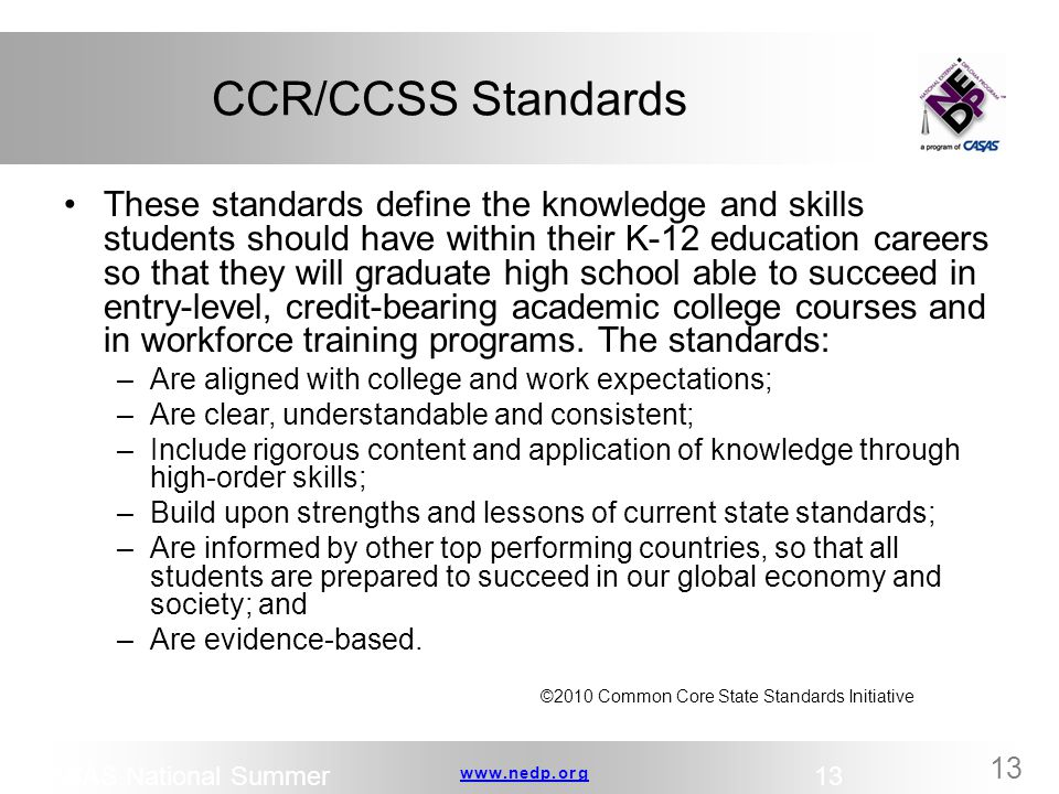 www.nedp.orgwww.nedp.org 13 CCR/CCSS Standards These standards define the knowledge and skills students should have within their K-12 education career