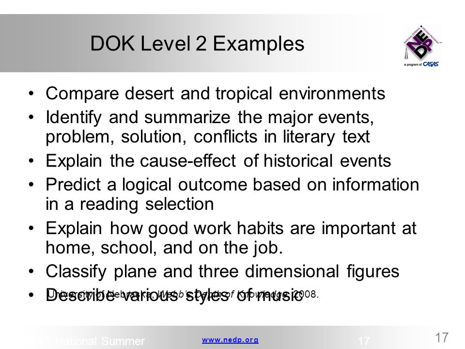 www.nedp.orgwww.nedp.org 17 DOK Level 2 Examples Compare desert and tropical environments Identify and summarize the major events, problem, solution,