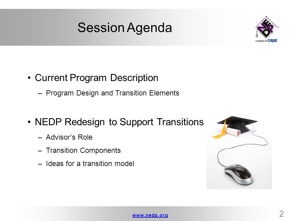 www.nedp.orgwww.nedp.org 3 Transitions and the NEDP Many of the essential client readiness transition components are built into the philosophy of the current program, for example: –Self-directed learning –Active engagement Other components are being integrated into the redesign of the new web-based NEDP system and will be presented later in the presentation