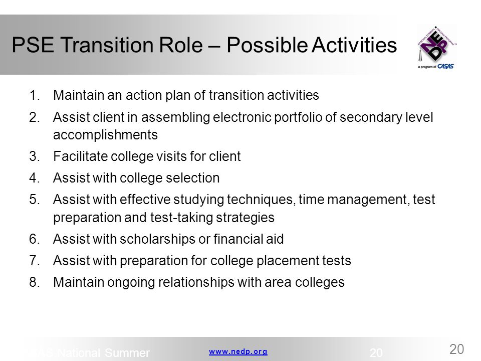 www.nedp.orgwww.nedp.org 20 PSE Transition Role – Possible Activities 1.Maintain an action plan of transition activities 2.Assist client in assembling