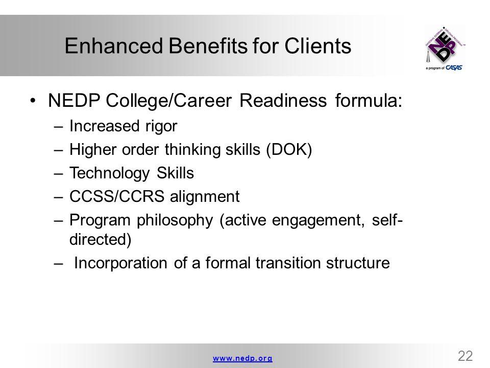 www.nedp.orgwww.nedp.org 22 Enhanced Benefits for Clients NEDP College/Career Readiness formula: –Increased rigor –Higher order thinking skills (DOK)
