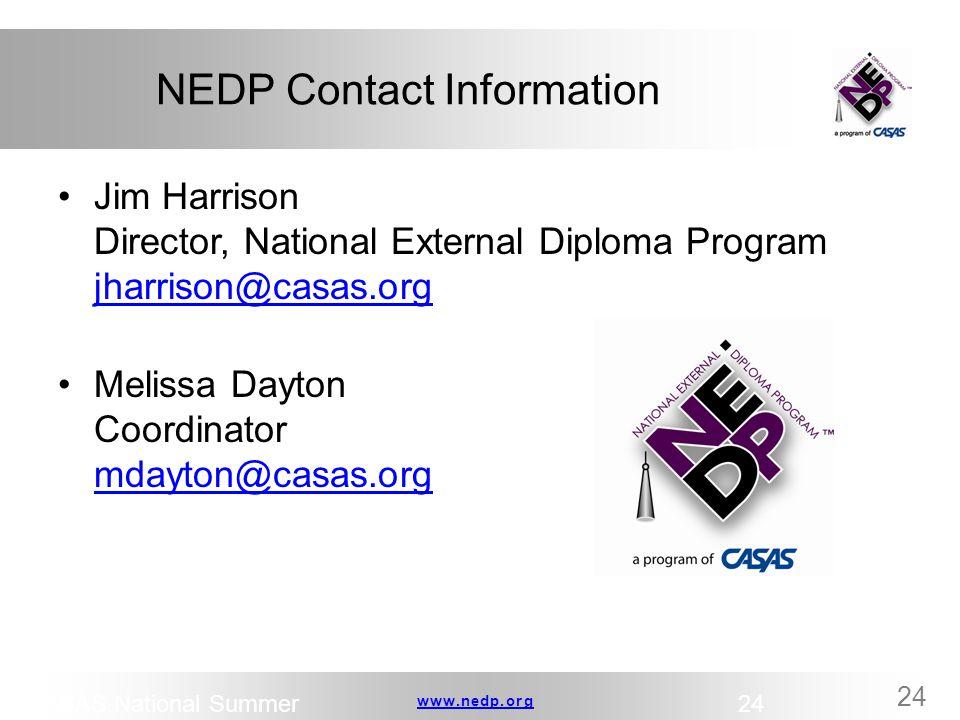 www.nedp.orgwww.nedp.org 24 NEDP Contact Information Jim Harrison Director, National External Diploma Program jharrison@casas.org jharrison@casas.org