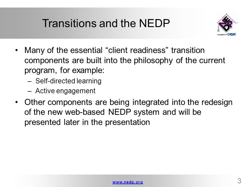"""www.nedp.orgwww.nedp.org 3 Transitions and the NEDP Many of the essential """"client readiness"""" transition components are built into the philosophy of th"""