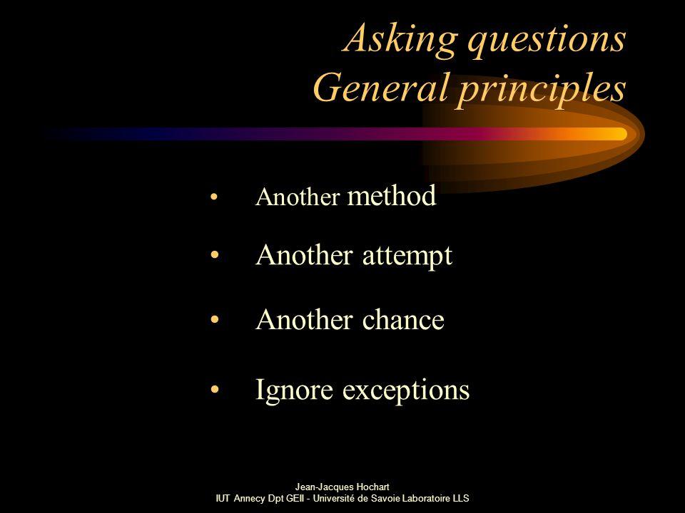 Jean-Jacques Hochart IUT Annecy Dpt GEII - Université de Savoie Laboratoire LLS Asking questions General principles Another method Another attempt Another chance Ignore exceptions